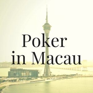 Poker in Macau: All You Need to Know