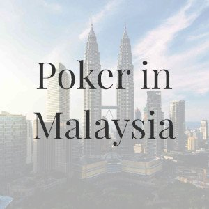 Poker in Malaysia: All You Need to Know