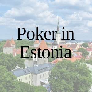 Poker in Estonia: All You Need to Know