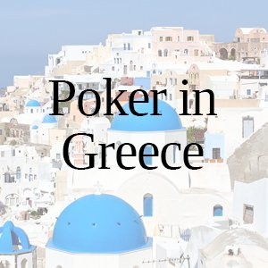 Poker in Greece: All You Need to Know