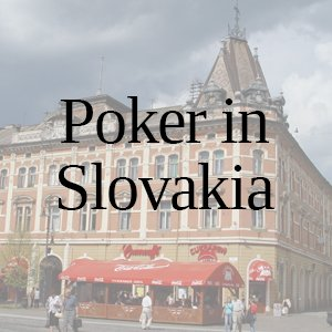 Poker in Slovakia: All You Need to Know