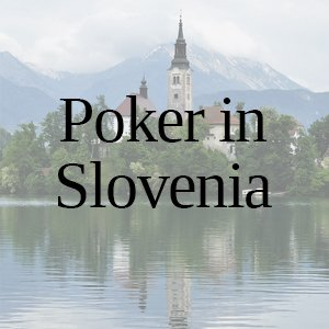 Poker in Slovenia: All You Need to Know