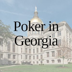 Poker in Georgia: All You Need to Know