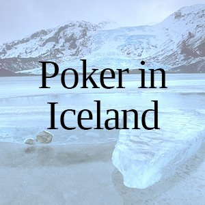 Poker in Iceland: All You Need to Know