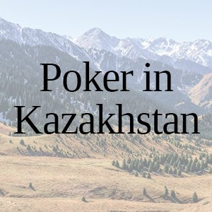 Poker in Kazakhstan: All You Need to Know