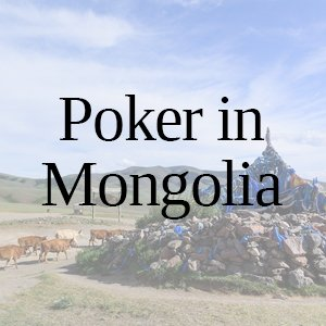 Poker in Mongolia: All You Need to Know