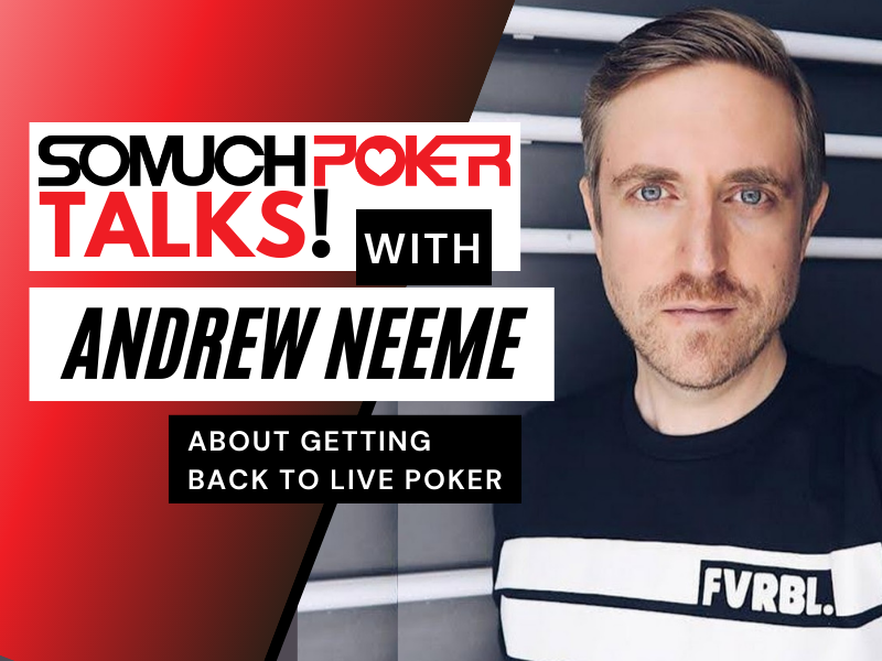 Somuchpoker Talks: Andrew Neeme about getting back to Live Poker