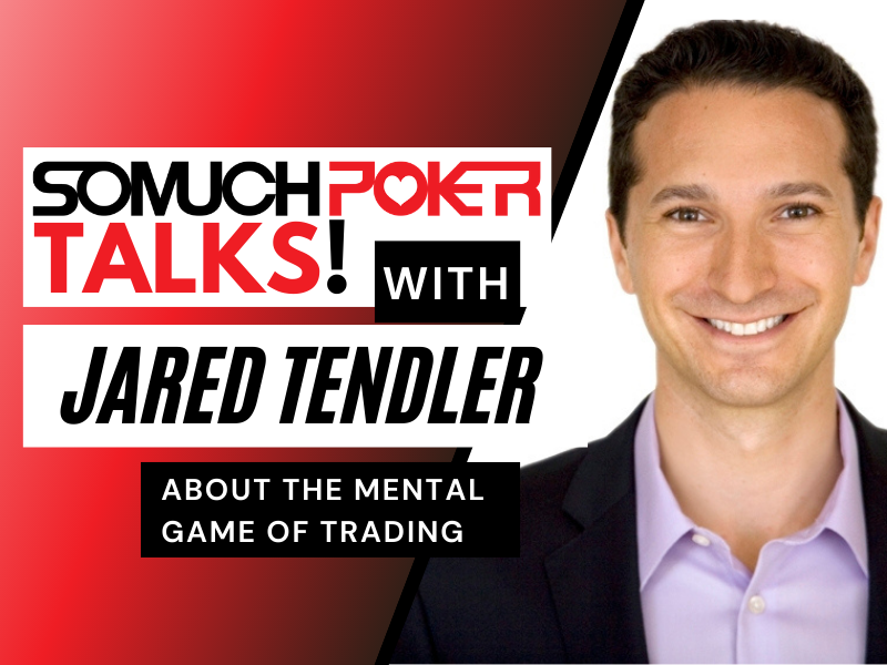 Somuchpoker Talks: Jared Tendler about the Mental Game of Trading (and Poker)