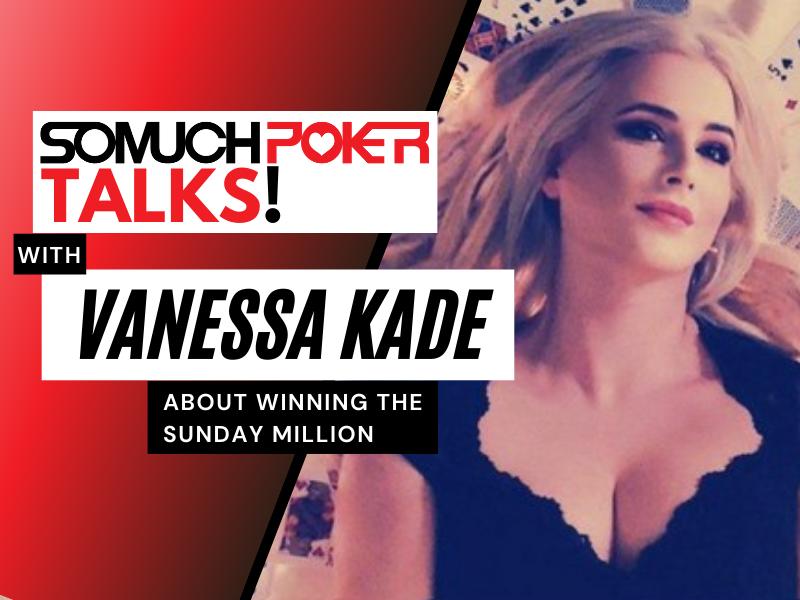 Somuchpoker Talks: Vanessa Kade about winning the Sunday Million
